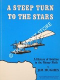 A Steep Turn to the Stars - A History of Aviation in the Moray Firth by HUGHES, Jim