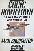 Going Downtown - The War Against Hanoi and Washington by BROUGHTON, Jack