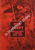 Red Alert - South East London 1939 -1945 by BLAKE, Lewis