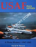 USAF Plus Fifteen - A Photo History 1947 - 1962 by MENARD, David W.