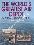 The World's Greatest Air Depot - The US 8th Air Force at Warton 1942 - 1945 by HOLMES, Harry