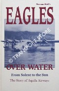 Eagles Over Water: from Solent to the Sun - The Story of Aquila Airways by HULL, Norman