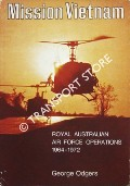 Mission Vietnam - Royal Australian Air Force Operations 1964 - 1972 by ODGERS, George