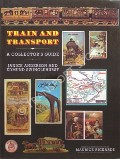 Ephemera of Travel & Transport / Train and Transport - A Collector's Guide by ANDERSON, Janice & SWINGLEHURST, Edmund