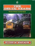 The Deltic Years - From prototype to preservation by WATSON, Hugh W.
