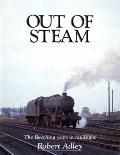 Out Of Steam - The Beeching Years in hindsight by ADLEY, Robert