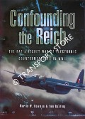 Confounding the Reich: The RAF's Secret War of Electronic Countermeasures in WWII - The Story of 100 (Special Duties) Group RAF Bomber Command 1943 - 1945 by BOWMAN, Martin W. & CUSHING, Tom