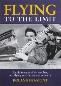 Flying to the Limit - Reiminiscences of air combat, test flying and the aircraft industry by BEAMONT, Roland