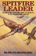 Spitfire Leader - The Story of Wing Cdr Evan 'Rosie' Mackie, DSO, DFC & Bar, DFC (US), Top Scoring WWII RNZAF Fighter Ace by AVERY, Max & SHORES, Christopher