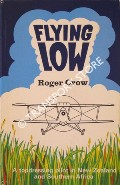 Flying Low [A topdressing pilot in New Zealand and Southern Africa] by CROW, Roger