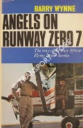 Angels on Runway Zero 7 - The Story of the East African Flying Doctor Service by WYNNE, Barry