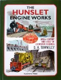 The Hunslet Engine Works - Over a Century and a half of Locomotive Building by TOWNSLEY, D.H.