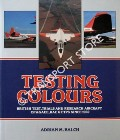 Testing Colours - British Test, Trials and Research Aircraft of A&AEE, RAE & ETPS since 1960 by BALCH, Adrian M.