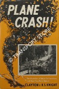 Plane Crash! - The Mysteries of Major Air Disasters and How They Were Solved by CLAYTON & KNIGHT, K.S.