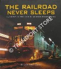 The Railroad Never Sleeps - 24 Hours in the Life of Modern Railroading by SOLOMON, Brian