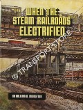When the Steam Railroads Electrified by MIDDLETON, William D.