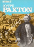 Joseph Paxton: An Illustrated Life 1803 - 1865 by ANTHONY, John