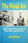 The Vivid Air - Gerald and Michael Constable Maxwell Fighter Pilots in both World Wars by REVELL, Alex