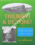 The ECML 1939 - 1959: Triumph & Beyond by BROOKSBANK, B.W.L.