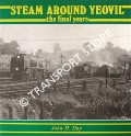 Steam Around Yeovil - The Final Years by DAY, John H.