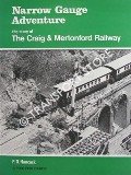 Narrow Gauge Adventure - The Story of the Craig & Mertonford Railway by HANCOCK, P. D.