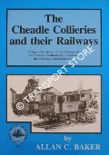 The Cheadle Collieries and their Railways by BAKER, Allan C.