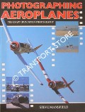 Photographing Aeroplanes - The Art of Aviation Photography by MANSFIELD, Steve