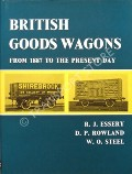British Goods Wagons from 1887 to the present day  by ESSERY, R.J.; ROWLAND, D.P. & STEEL, W.O.