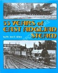 Book cover of 55 Years of East Anglian Steam  by ALLEN, Ian C.