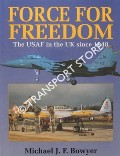 Force for Freedom - The USAF in the UK since 1948 by BOWYER, Michael J.F.