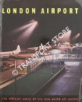 London Airport - The Official Story of the New World Air Centre by CHANDOS, John