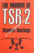 The Murder of TSR-2 by HASTINGS, Stephen