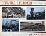 Civil War Railroads - Pictorial story of the Iron Horse 1861 thru 1865 by ABDILL, George B.