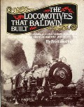 The Locomotives that Baldwin Built  by WESTING, Fred