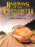 Railways of the Twentieth Century  by ALLEN, Geoffrey Freeman