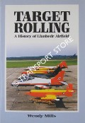 Target Rolling - A History of Llanbedr Airfield by MILLS, Wendy