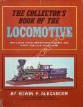 Book cover of The Collector's Book of the Locomotive  by ALEXANDER, Edwin P.