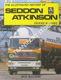 Book cover of The Illustrated History of Seddon Atkinson Trucks and Buses by BALDWIN, Nick