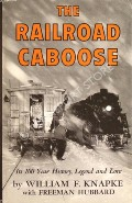 Book cover of The Railroad Caboose - Its 100 Year History, Legend and Lore by KNAPKE, William F.