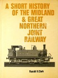 A Short History of the Midland & Great Northern Joint Railway  by CLARK, Ronald H.