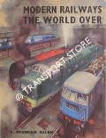 Modern Railways The World Over  by ALLEN, G. Freeman