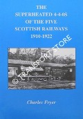 The Superheated 4-4-0s of the Five Scottish Railways 1910 - 1922 by FRYER, Charles