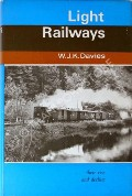 Light Railways their rise and decline by DAVIES, W.J.K.