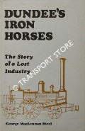 Dundee's Iron Horses - The Story of a Lost Industry by STEEL, George MacLennan