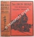 The Iron Road - The Wonders of Railway Progress / The Romantic Story of the Iron Road [Locomotives and their Work] by ALLEN, Cecil J.