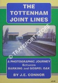 The Tottenham Joint Lines - A Photographic Journey between Barking and Gospel Oak by CONNOR, J.E.