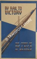 By Rail to Victory - The Story of the L.N.E.R. in Wartime by CRUMP, Norman