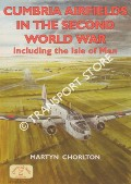 Cumbria Airfields in the Second World War including the Isle of Man by CHORLTON, Martyn