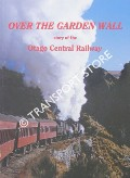 Over the Garden Wall - Story of the Otago Central Railway by DANGERFIELD, J. A. & EMERSON, G. W.