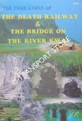 The True Story of the Death Railway & the Bridge on the River Kwai by J.P.